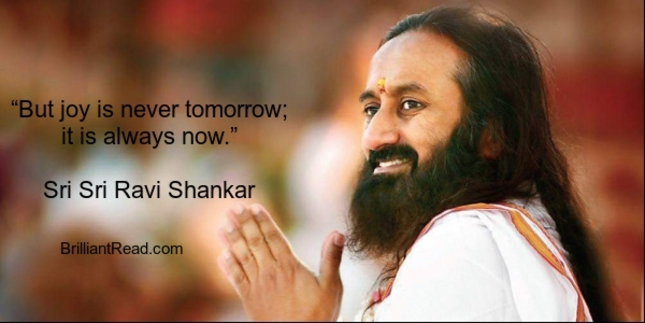 sri sri ravi Shankar quotes on Joy tomorrow present