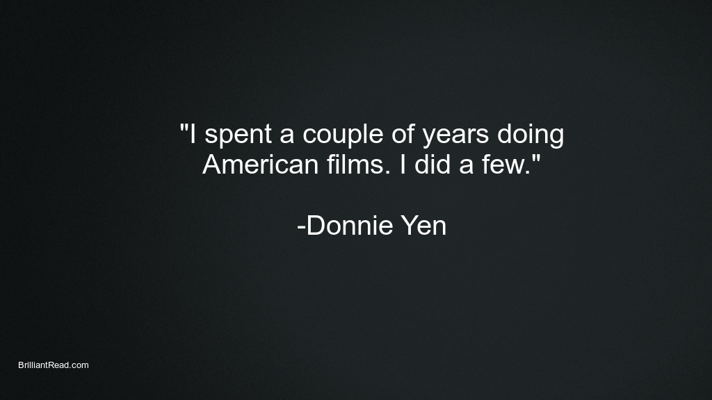 Donnie Yen quotes on life success Hollywood starters quotes