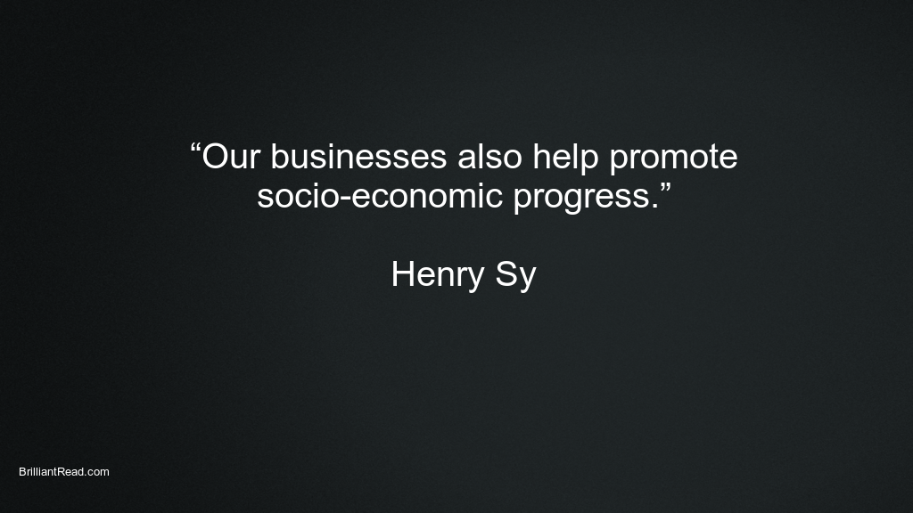 Best Quote That motivates you by Henry Sy