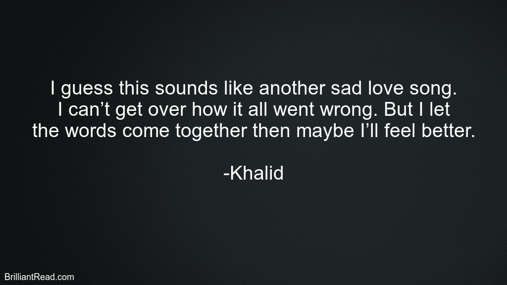 20 Best Khalid Quotes On Music Life Success And His Net Worth As Of 2020 Brilliantread Media