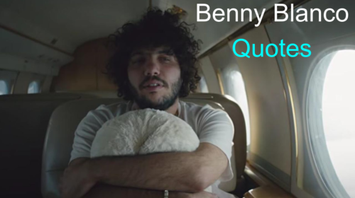 Best Benny Blanco Quotes