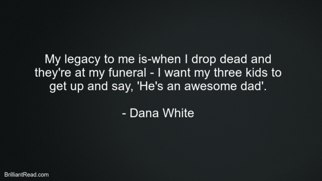 Life Best Quotes By Dana White